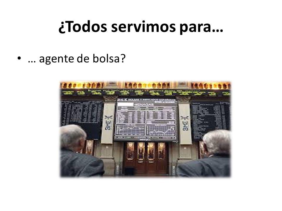 ¿Todos servimos para… … agente de bolsa