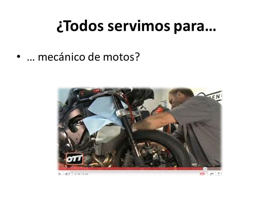 ¿Todos servimos para… … mecánico de motos