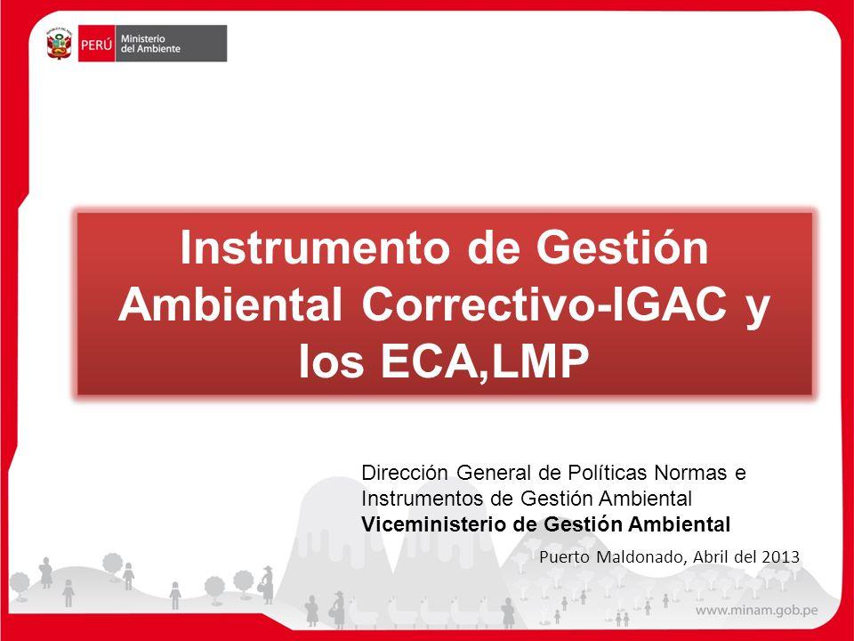 Instrumento de Gestión Ambiental Correctivo-IGAC y los ECA,LMP Dirección General de Políticas Normas e Instrumentos de Gestión Ambiental Viceministeri