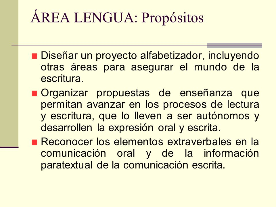 ÁREA LENGUA: Propósitos Diseñar un proyecto alfabetizador, incluyendo otras áreas para asegurar el mundo de la escritura. Organizar propuestas de ense