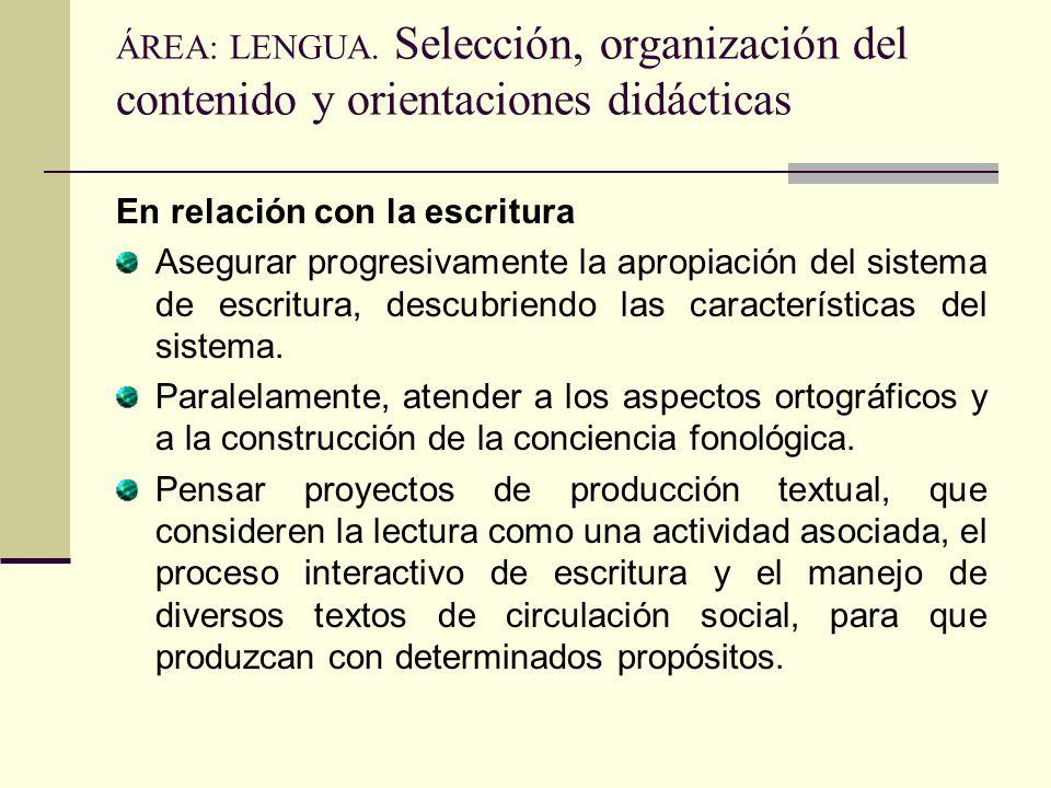 ÁREA: LENGUA. Selección, organización del contenido y orientaciones didácticas En relación con la escritura Asegurar progresivamente la apropiación de