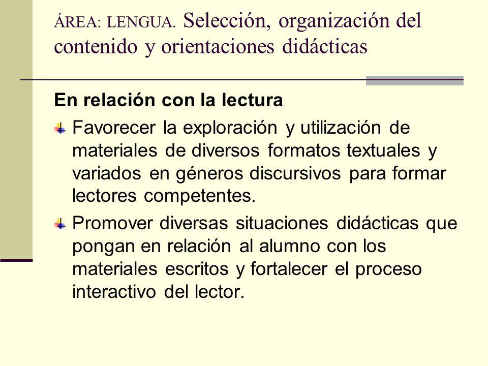 ÁREA: LENGUA. Selección, organización del contenido y orientaciones didácticas En relación con la lectura Favorecer la exploración y utilización de ma
