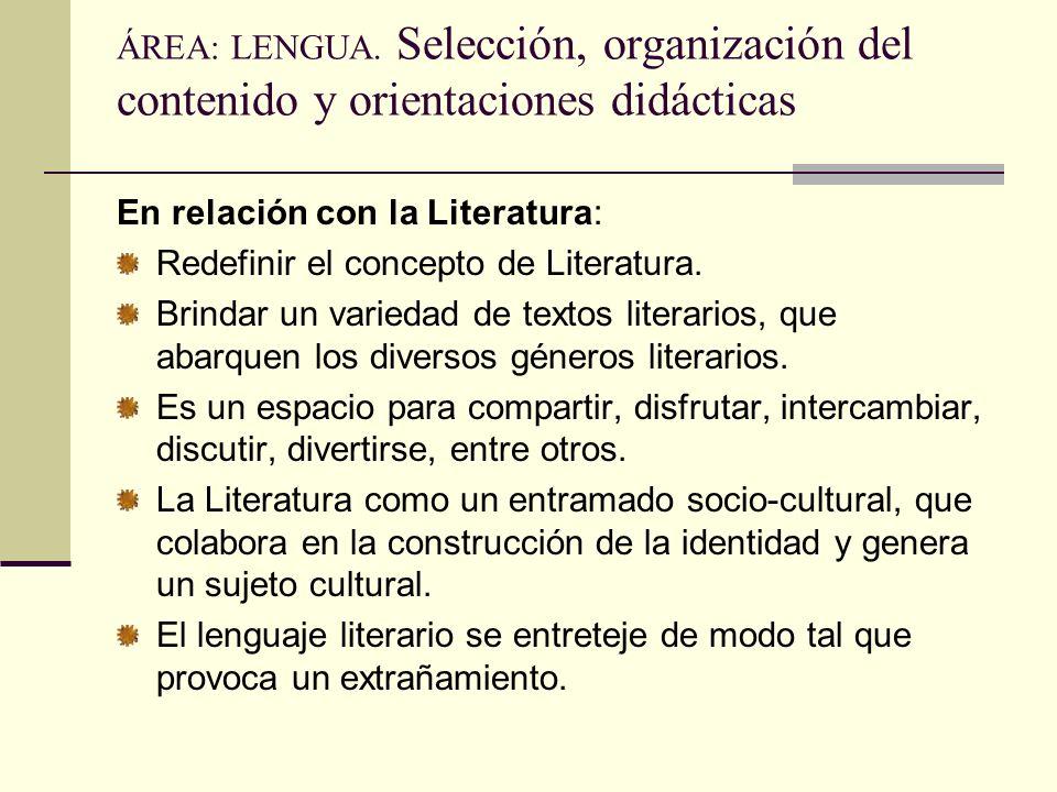 ÁREA: LENGUA. Selección, organización del contenido y orientaciones didácticas En relación con la Literatura: Redefinir el concepto de Literatura. Bri