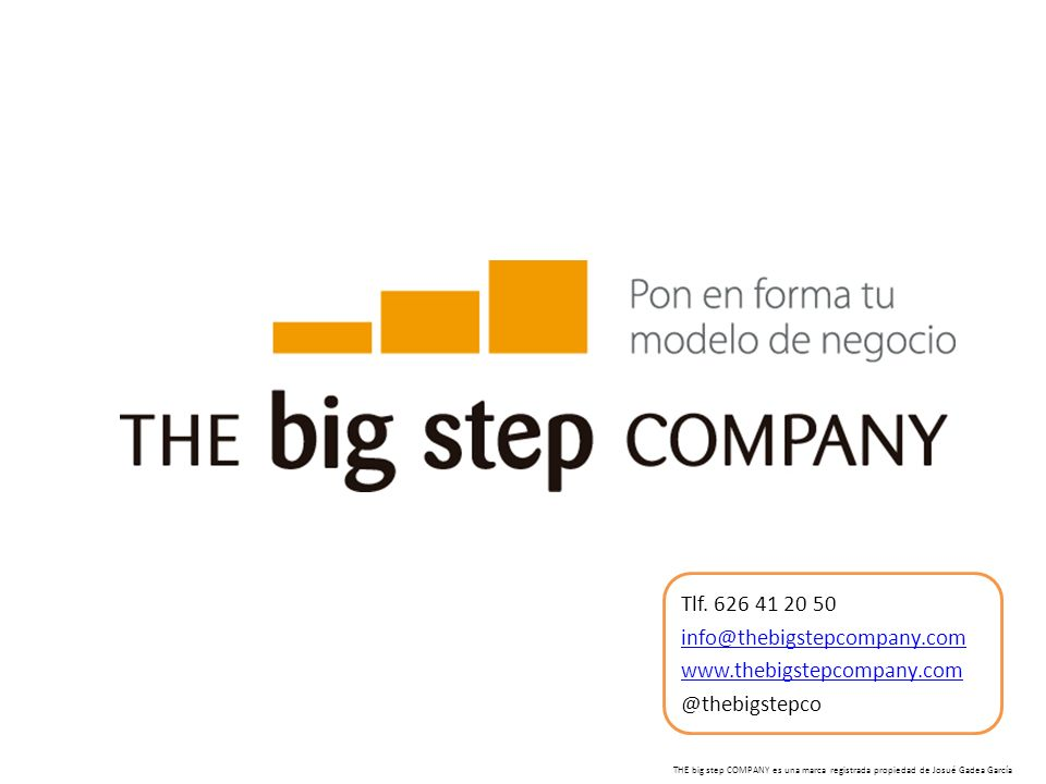 Tlf. 626 41 20 50 info@thebigstepcompany.com www.thebigstepcompany.com @thebigstepco THE big step COMPANY es una marca registrada propiedad de Josué G