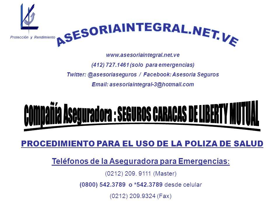 www.asesoriaintegral.net.ve (412) 727.1461 (solo para emergencias) Twitter: @asesoriaseguros / Facebook: Asesoria Seguros Email: asesoriaintegral-3@ho
