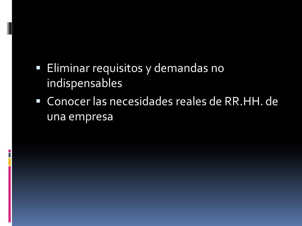 Eliminar requisitos y demandas no indispensables Conocer las necesidades reales de RR.HH.