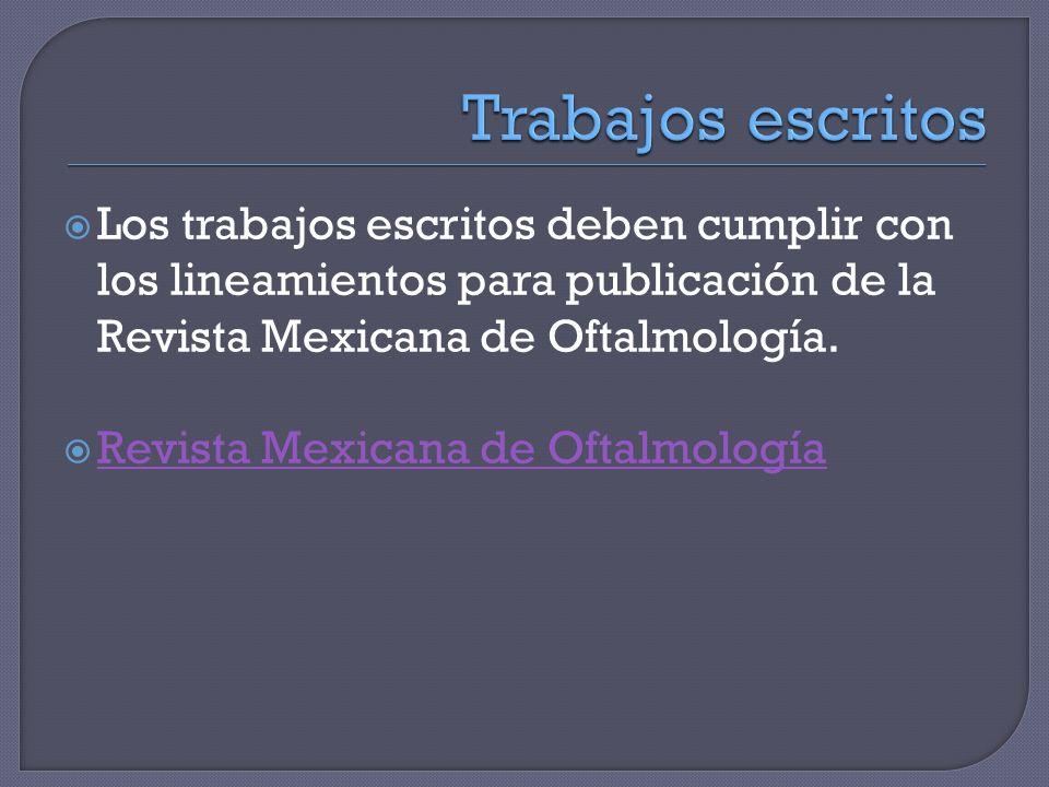 Los trabajos escritos deben cumplir con los lineamientos para publicación de la Revista Mexicana de Oftalmología.