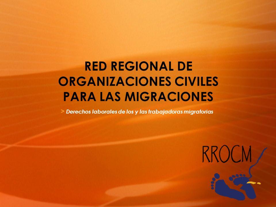 > Derechos laborales de los y las trabajadoras migratorias RED REGIONAL DE ORGANIZACIONES CIVILES PARA LAS MIGRACIONES
