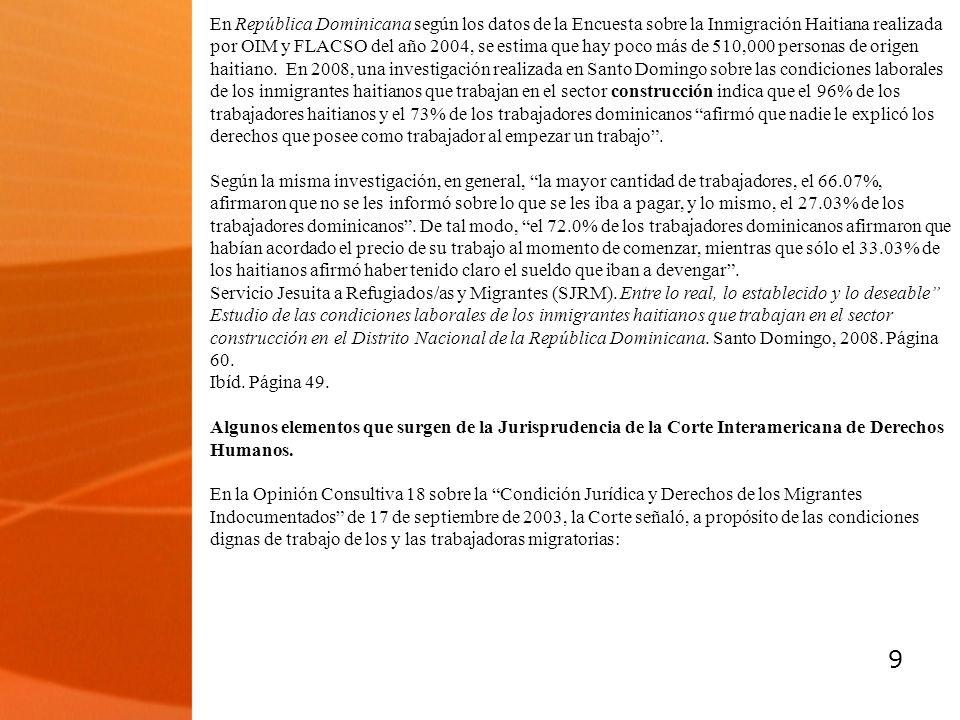 9 En República Dominicana según los datos de la Encuesta sobre la Inmigración Haitiana realizada por OIM y FLACSO del año 2004, se estima que hay poco