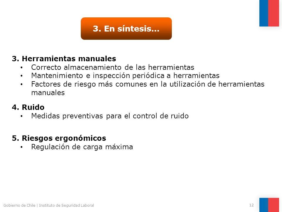 Gobierno de Chile | Instituto de Seguridad Laboral 12 3. En síntesis… 3. Herramientas manuales Correcto almacenamiento de las herramientas Mantenimien