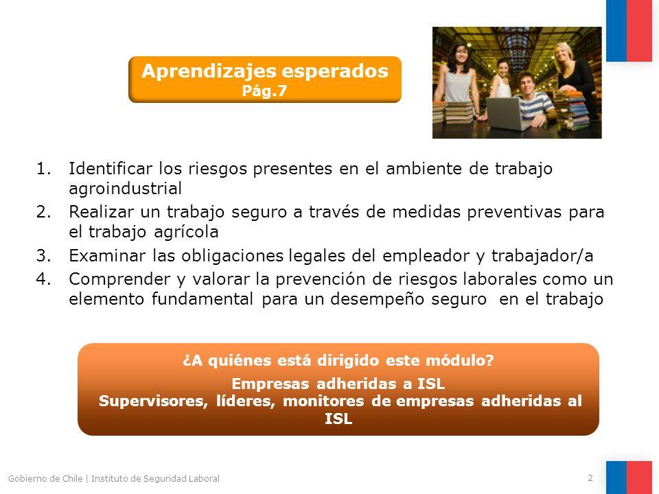 2 Gobierno de Chile | Instituto de Seguridad Laboral 1.Identificar los riesgos presentes en el ambiente de trabajo agroindustrial 2.Realizar un trabaj