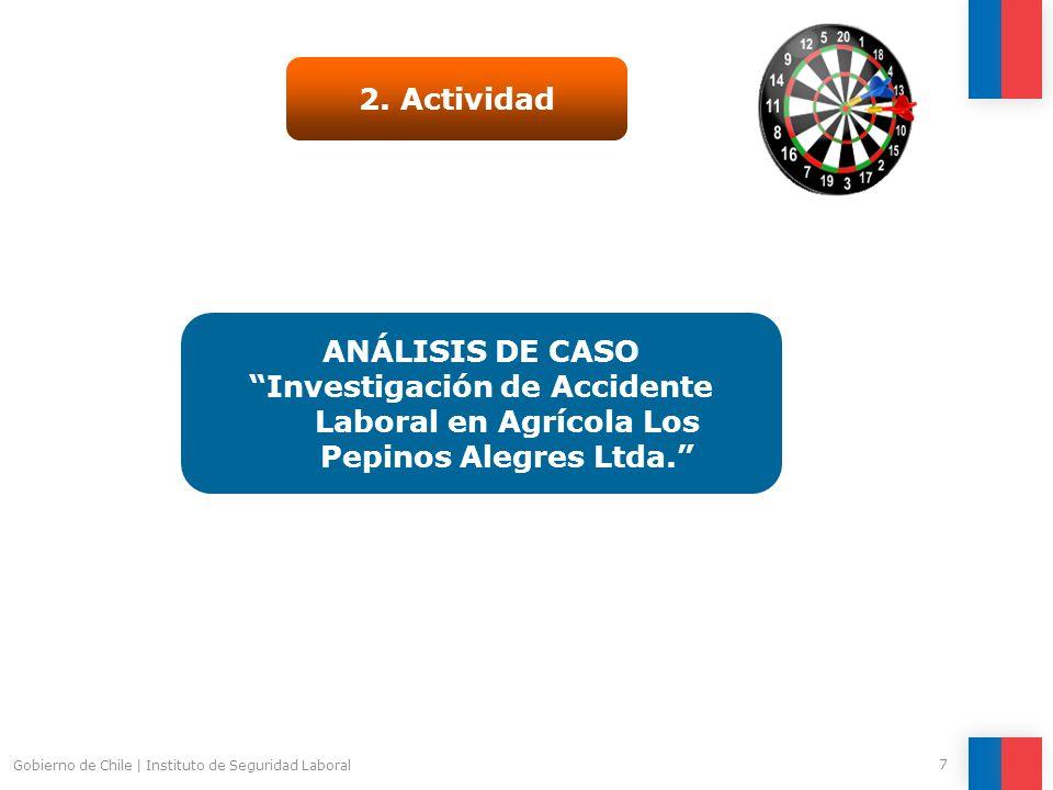 Gobierno de Chile | Instituto de Seguridad Laboral 7 2. Actividad ANÁLISIS DE CASO Investigación de Accidente Laboral en Agrícola Los Pepinos Alegres