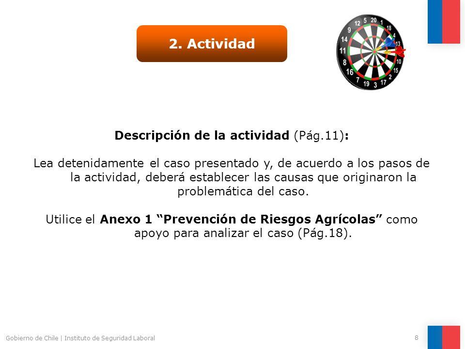 Gobierno de Chile | Instituto de Seguridad Laboral 8 2. Actividad Descripción de la actividad (Pág.11): Lea detenidamente el caso presentado y, de acu