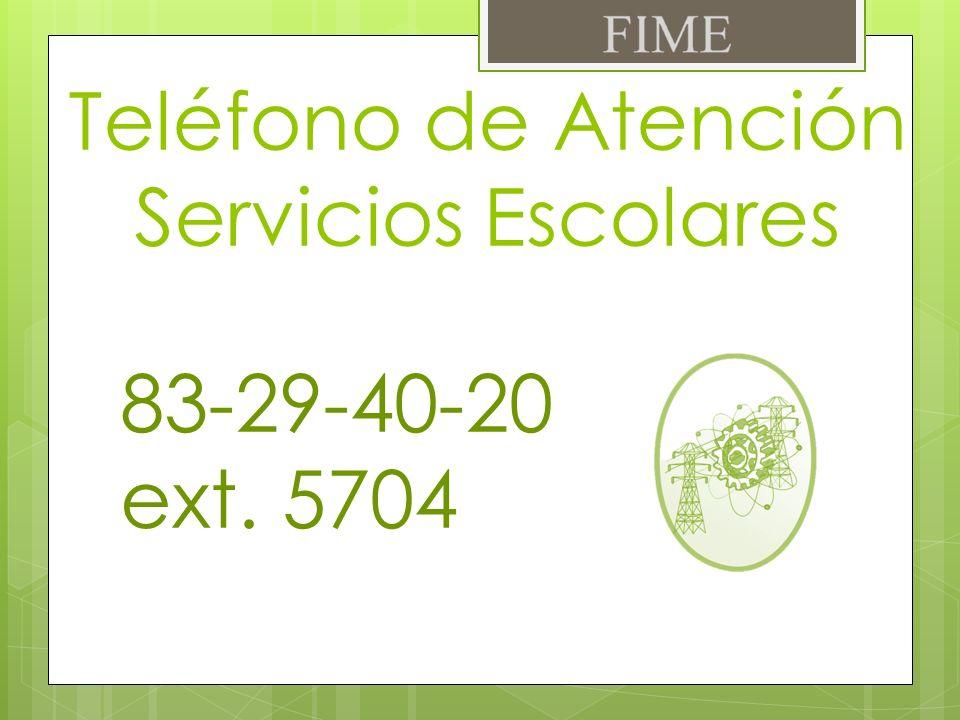 Teléfono de Atención Servicios Escolares 83-29-40-20 ext. 5704