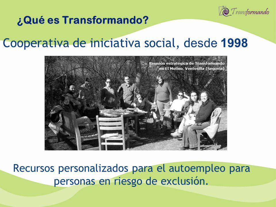 ¿Qué es Transformando? Cooperativa de iniciativa social, d esde 1998 Recursos personalizados para el autoempleo para personas en riesgo de exclusión.