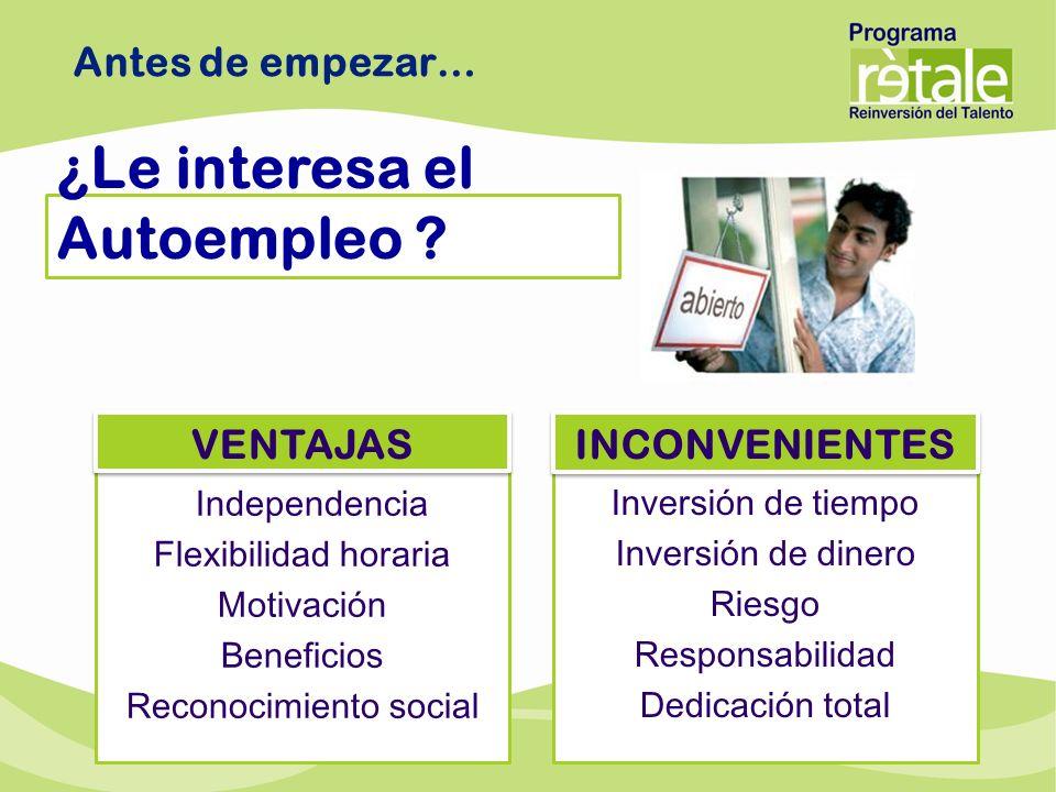 ¿Le interesa el Autoempleo ? Antes de empezar… Independencia Flexibilidad horaria Motivación Beneficios Reconocimiento social Inversión de tiempo Inve