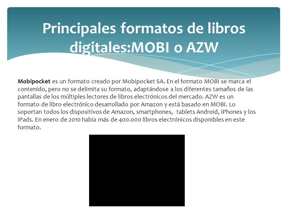 Principales formatos de libros digitales:MOBI o AZW Mobipocket es un formato creado por Mobipocket SA. En el formato MOBI se marca el contenido, pero