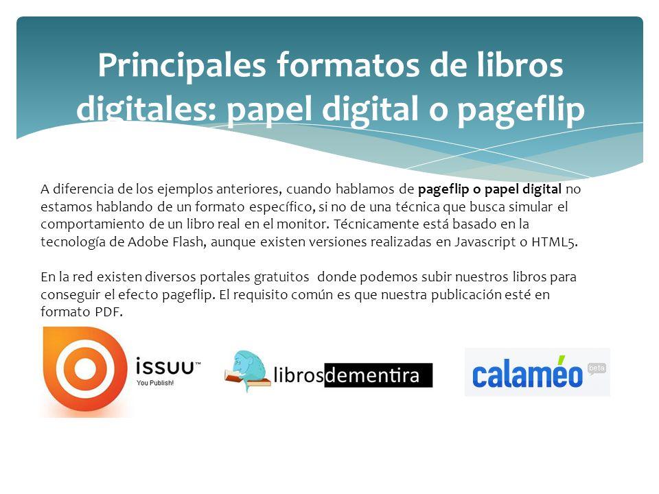 Principales formatos de libros digitales: papel digital o pageflip A diferencia de los ejemplos anteriores, cuando hablamos de pageflip o papel digita