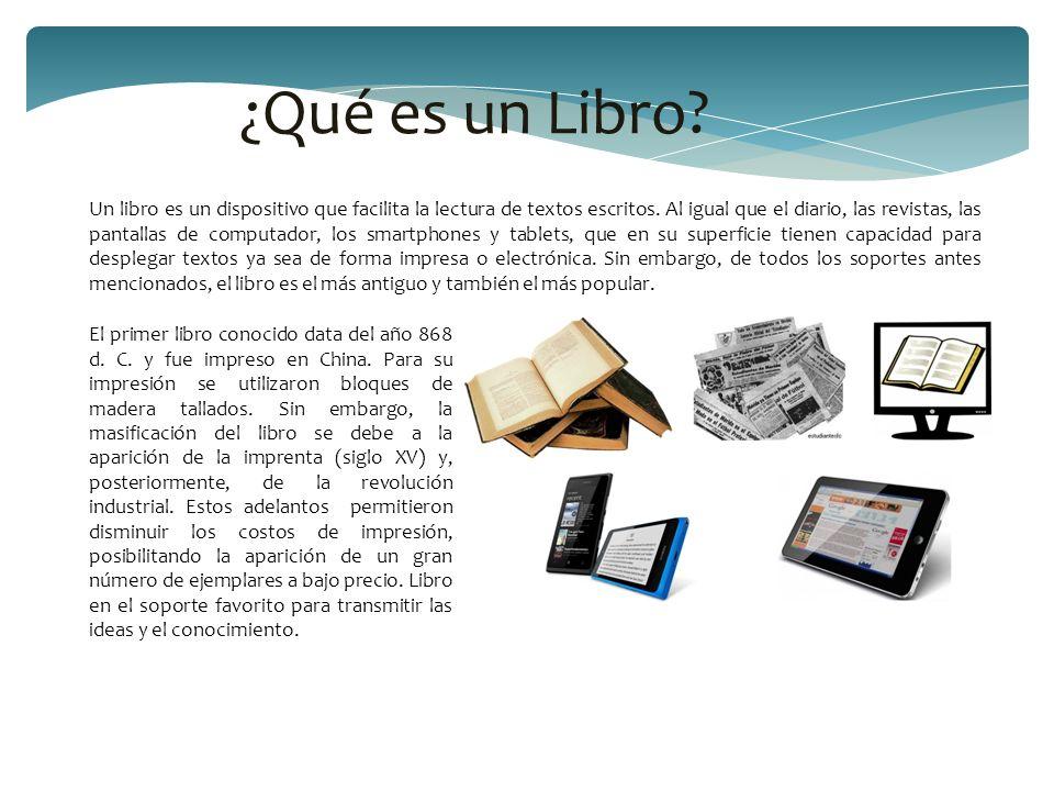 ¿Qué es un Libro? Un libro es un dispositivo que facilita la lectura de textos escritos. Al igual que el diario, las revistas, las pantallas de comput
