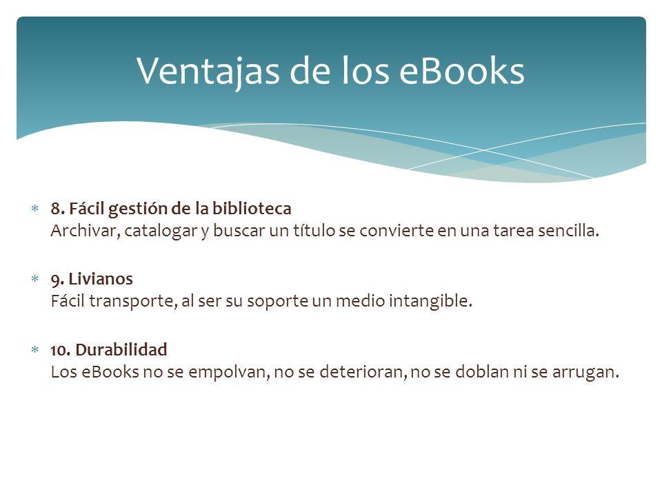 8. Fácil gestión de la biblioteca Archivar, catalogar y buscar un título se convierte en una tarea sencilla. 9. Livianos Fácil transporte, al ser su s