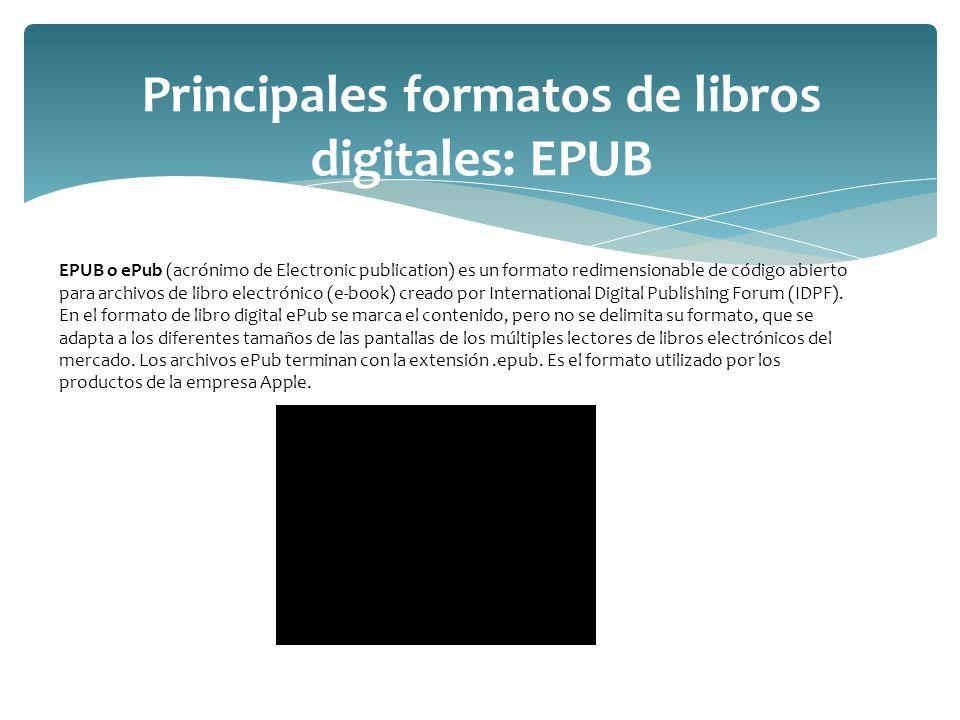 Principales formatos de libros digitales: EPUB EPUB o ePub (acrónimo de Electronic publication) es un formato redimensionable de código abierto para a