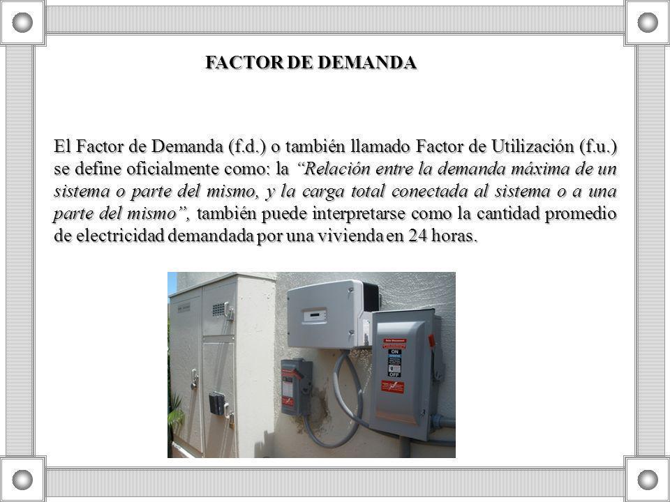 FACTOR DE DEMANDA El Factor de Demanda (f.d.) o también llamado Factor de Utilización (f.u.) se define oficialmente como: la Relación entre la demanda