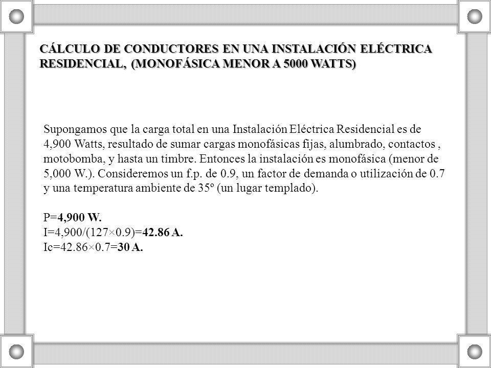 Supongamos que la carga total en una Instalación Eléctrica Residencial es de 4,900 Watts, resultado de sumar cargas monofásicas fijas, alumbrado, cont