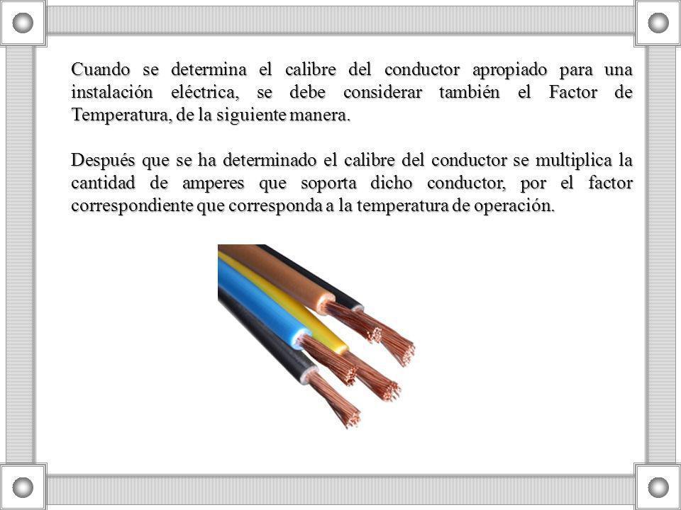 Cuando se determina el calibre del conductor apropiado para una instalación eléctrica, se debe considerar también el Factor de Temperatura, de la sigu