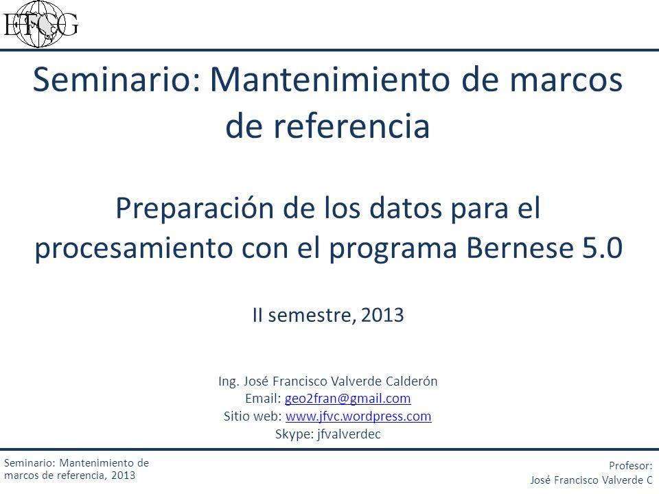 Seminario: Mantenimiento de marcos de referencia, 2013 Profesor: José Francisco Valverde C Con el fin de optimizar el tamaño de los archivos a procesar, eliminando de los mismos información no requerida y para cambiar el formato del nombre del archivo (de minúsculas a mayúsculas, según lo requiere Bernese), se usa una rutina en formato.pl (lenguaje Perl).
