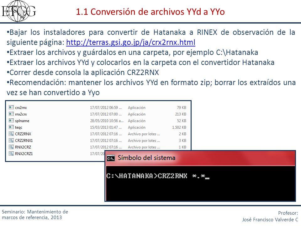 Seminario: Mantenimiento de marcos de referencia, 2013 Profesor: José Francisco Valverde C 1.1 Conversión de archivos YYd a YYo Bajar los instaladores