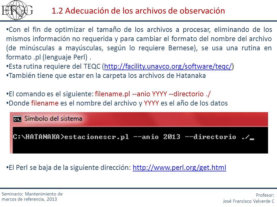 Seminario: Mantenimiento de marcos de referencia, 2013 Profesor: José Francisco Valverde C Con el fin de optimizar el tamaño de los archivos a procesa