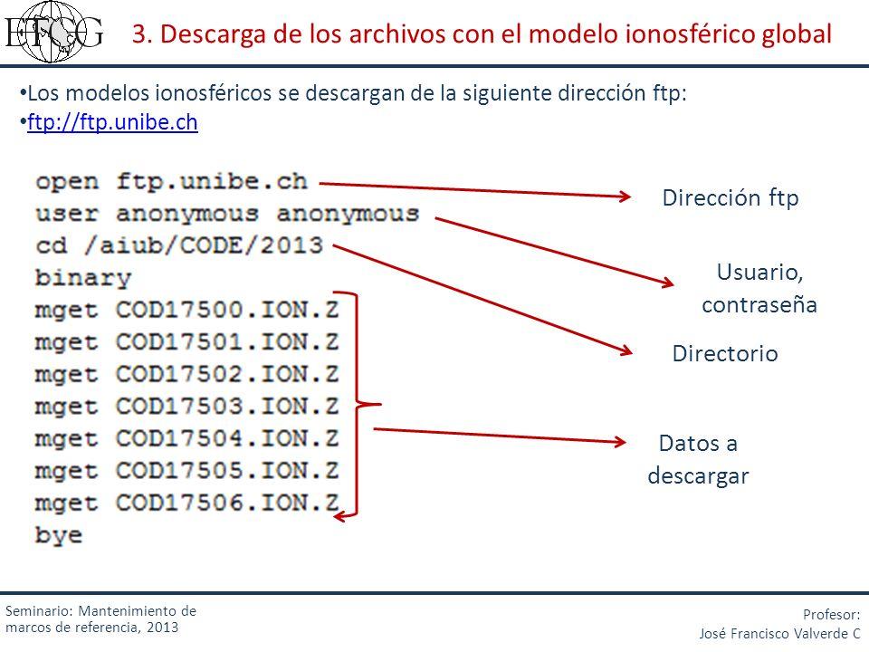 Seminario: Mantenimiento de marcos de referencia, 2013 Profesor: José Francisco Valverde C 3. Descarga de los archivos con el modelo ionosférico globa