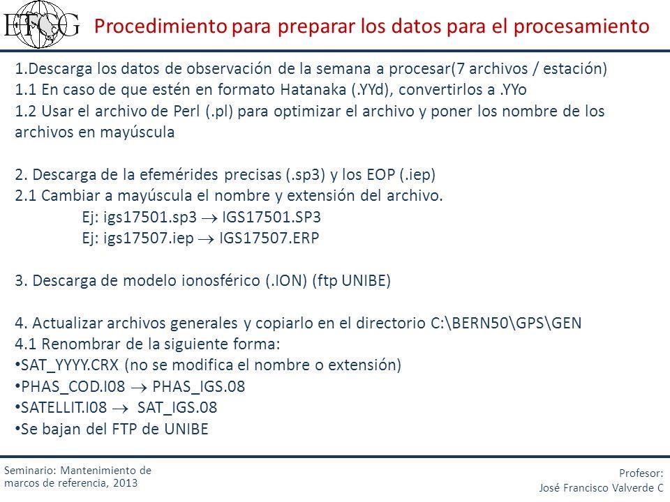 Seminario: Mantenimiento de marcos de referencia, 2013 Profesor: José Francisco Valverde C Procedimiento para preparar los datos para el procesamiento