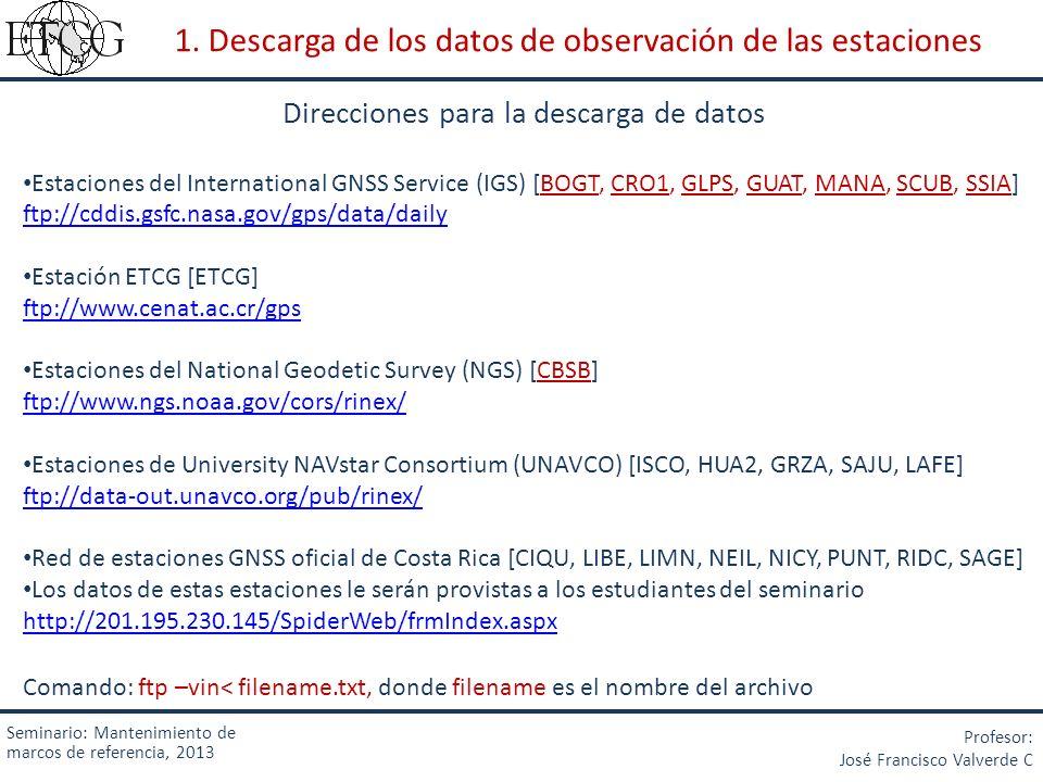 Seminario: Mantenimiento de marcos de referencia, 2013 Profesor: José Francisco Valverde C 1. Descarga de los datos de observación de las estaciones D