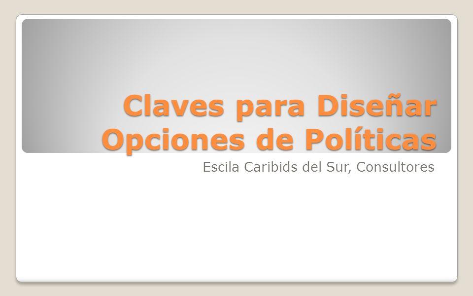 Claves para Diseñar Opciones de Políticas Escila Caribids del Sur, Consultores