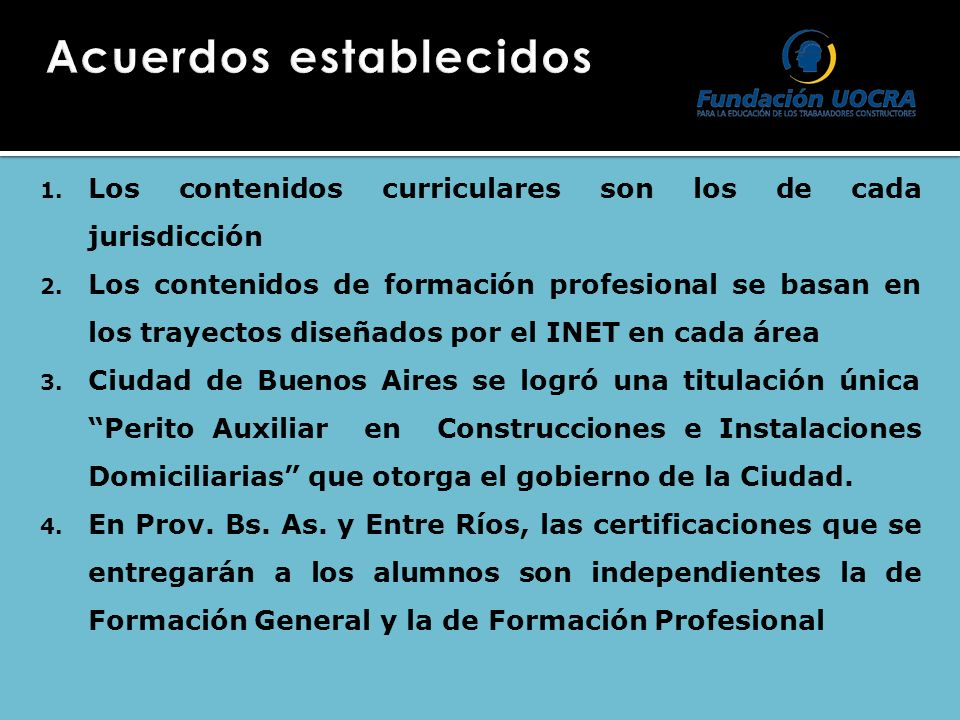 1. Los contenidos curriculares son los de cada jurisdicción 2. Los contenidos de formación profesional se basan en los trayectos diseñados por el INET