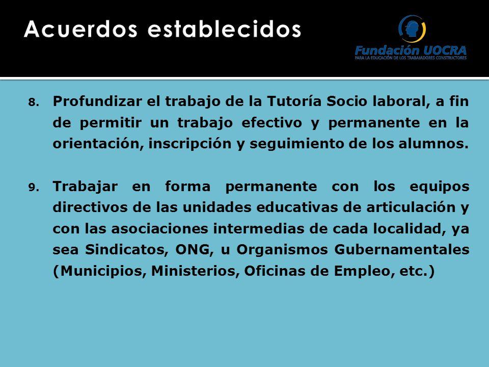 8. Profundizar el trabajo de la Tutoría Socio laboral, a fin de permitir un trabajo efectivo y permanente en la orientación, inscripción y seguimiento