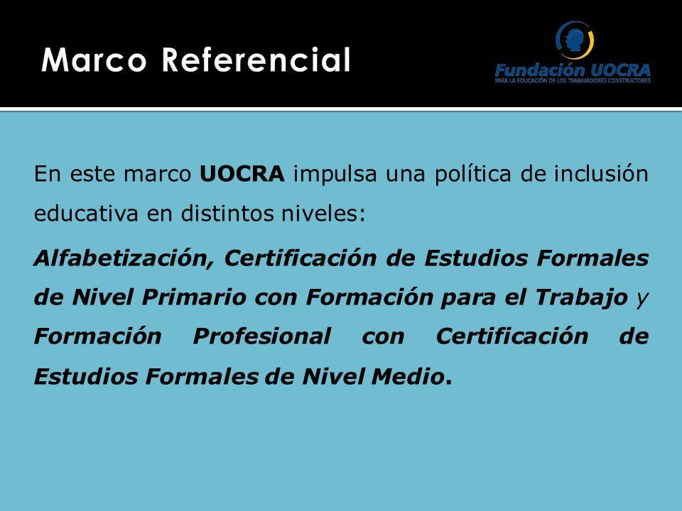 En este marco UOCRA impulsa una política de inclusión educativa en distintos niveles: Alfabetización, Certificación de Estudios Formales de Nivel Primario con Formación para el Trabajo y Formación Profesional con Certificación de Estudios Formales de Nivel Medio.