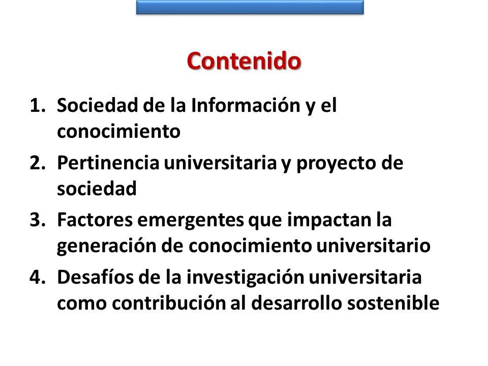 Contenido 1.Sociedad de la Información y el conocimiento 2.Pertinencia universitaria y proyecto de sociedad 3.Factores emergentes que impactan la gene