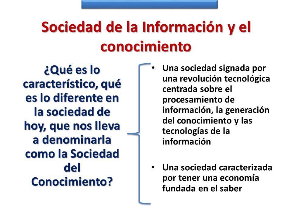 Sociedad de la Información y el conocimiento ¿Qué es lo característico, qué es lo diferente en la sociedad de hoy, que nos lleva a denominarla como la
