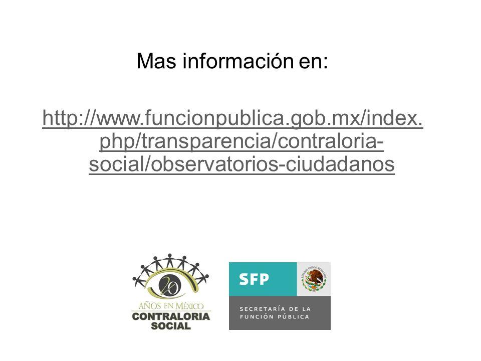 Mas información en: http://www.funcionpublica.gob.mx/index. php/transparencia/contraloria- social/observatorios-ciudadanos