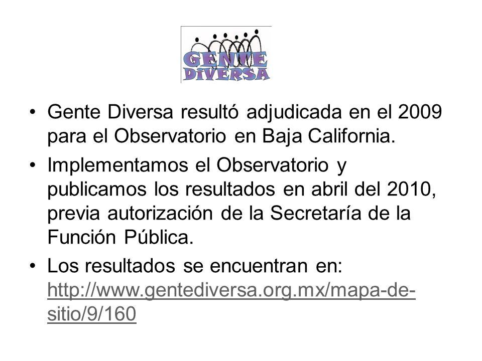 Gente Diversa resultó adjudicada en el 2009 para el Observatorio en Baja California. Implementamos el Observatorio y publicamos los resultados en abri