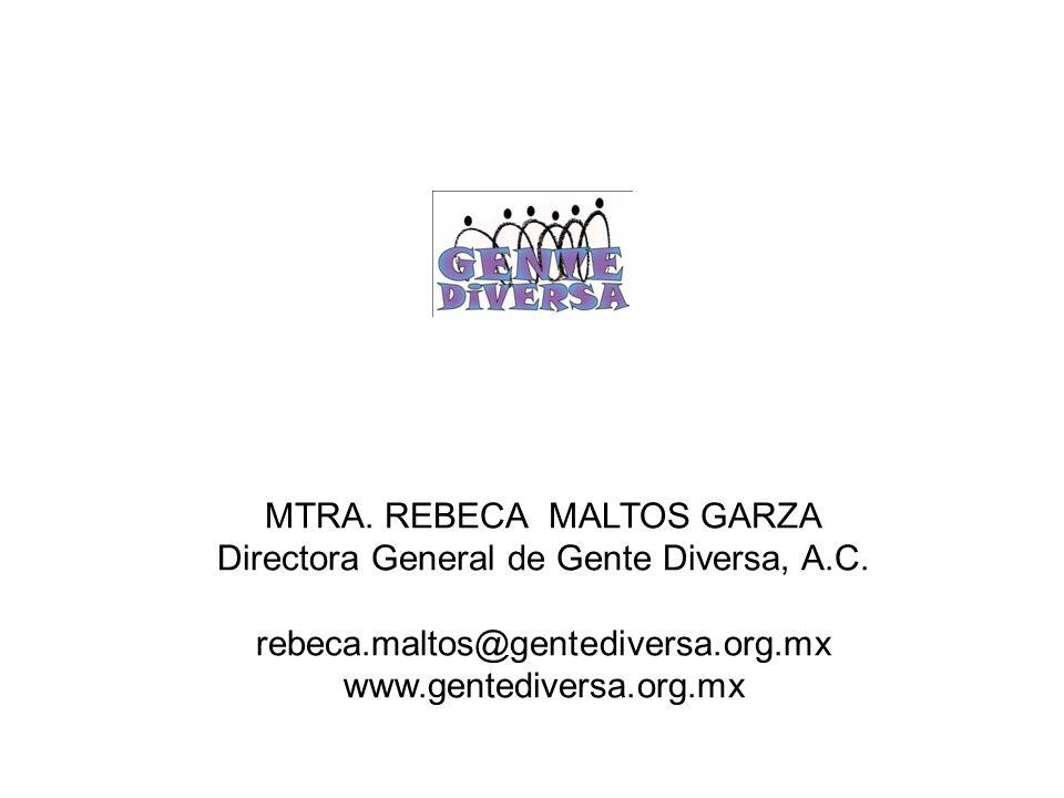 MTRA. REBECA MALTOS GARZA Directora General de Gente Diversa, A.C. rebeca.maltos@gentediversa.org.mx www.gentediversa.org.mx