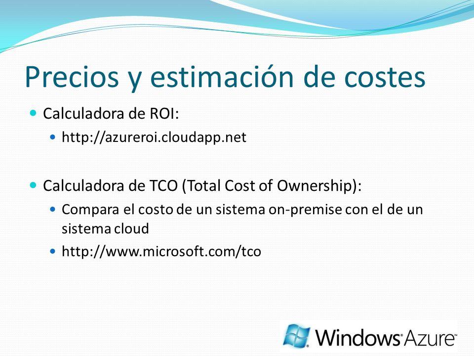 Calculadora de ROI: http://azureroi.cloudapp.net Calculadora de TCO (Total Cost of Ownership): Compara el costo de un sistema on-premise con el de un sistema cloud http://www.microsoft.com/tco