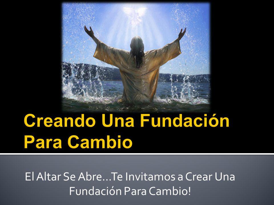 El Altar Se Abre…Te Invitamos a Crear Una Fundación Para Cambio!