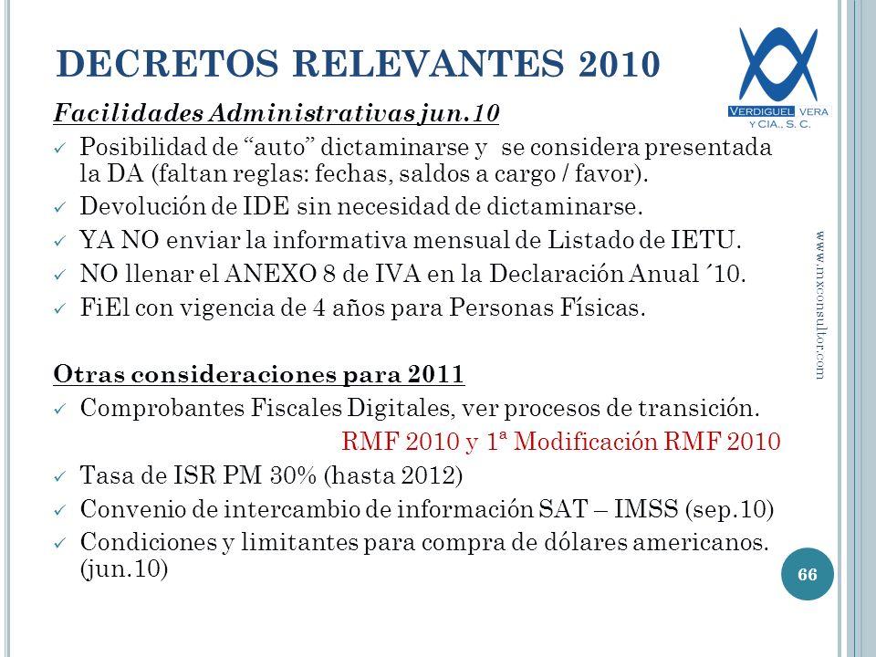 DECRETOS RELEVANTES 2010 Facilidades Administrativas jun.10 Posibilidad de auto dictaminarse y se considera presentada la DA (faltan reglas: fechas, saldos a cargo / favor).