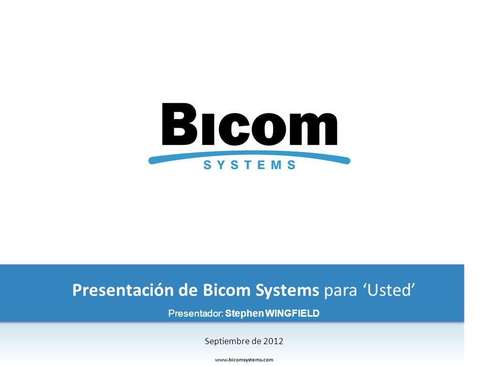 Presentación de Bicom Systems para Usted www.bicomsystems.com Presentador: Stephen WINGFIELD Septiembre de 2012