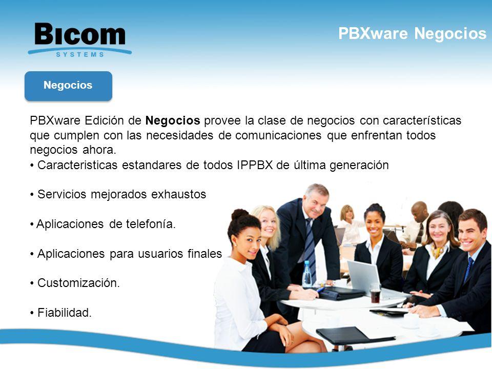 PBXware Negocios www.bicomsystems.com PBXware Edición de Negocios provee la clase de negocios con características que cumplen con las necesidades de c