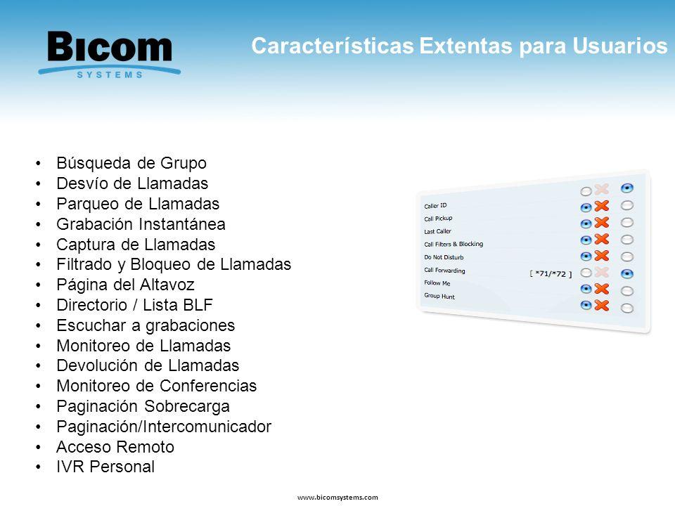 Características Extentas para Usuarios www.bicomsystems.com Búsqueda de Grupo Desvío de Llamadas Parqueo de Llamadas Grabación Instantánea Captura de