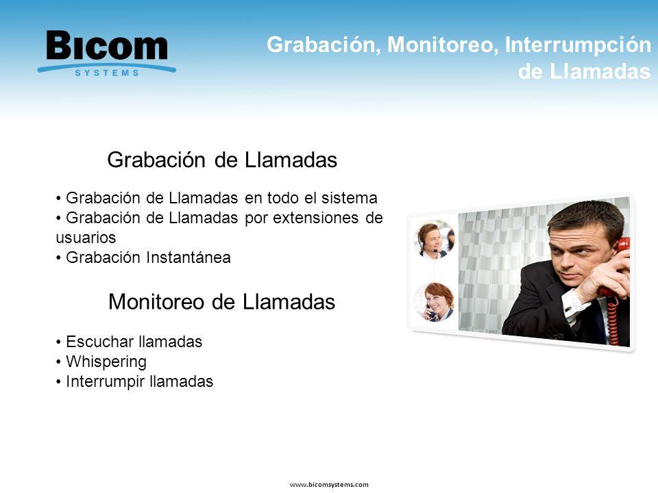 Grabación, Monitoreo, Interrumpción de Llamadas www.bicomsystems.com Grabación de Llamadas en todo el sistema Grabación de Llamadas por extensiones de